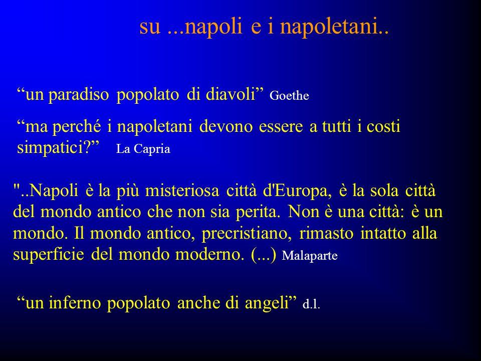 """""""ma perché i napoletani devono essere a tutti i costi simpatici?"""" La Capria su...napoli e i napoletani.. """"un paradiso popolato di diavoli"""" Goethe """"un"""