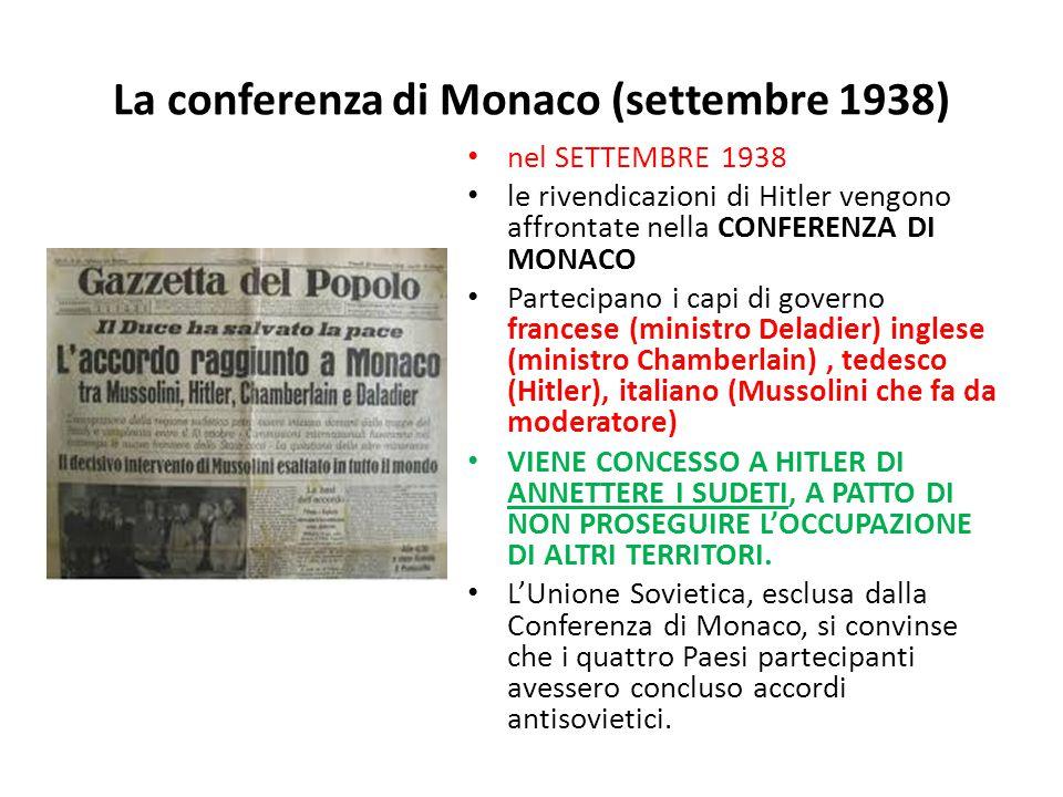 La conferenza di Monaco (settembre 1938) nel SETTEMBRE 1938 le rivendicazioni di Hitler vengono affrontate nella CONFERENZA DI MONACO Partecipano i ca