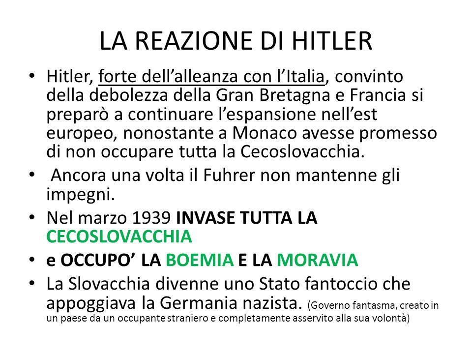 LA REAZIONE DI HITLER Hitler, forte dell'alleanza con l'Italia, convinto della debolezza della Gran Bretagna e Francia si preparò a continuare l'espan