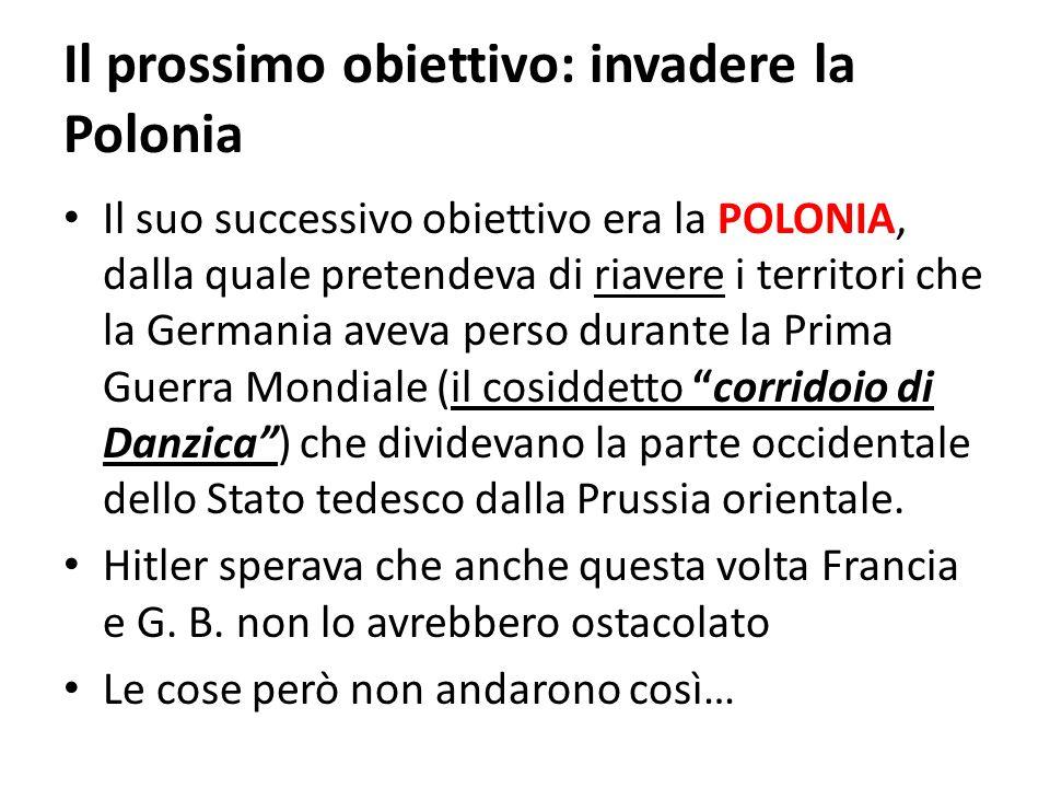 Il prossimo obiettivo: invadere la Polonia Il suo successivo obiettivo era la POLONIA, dalla quale pretendeva di riavere i territori che la Germania a
