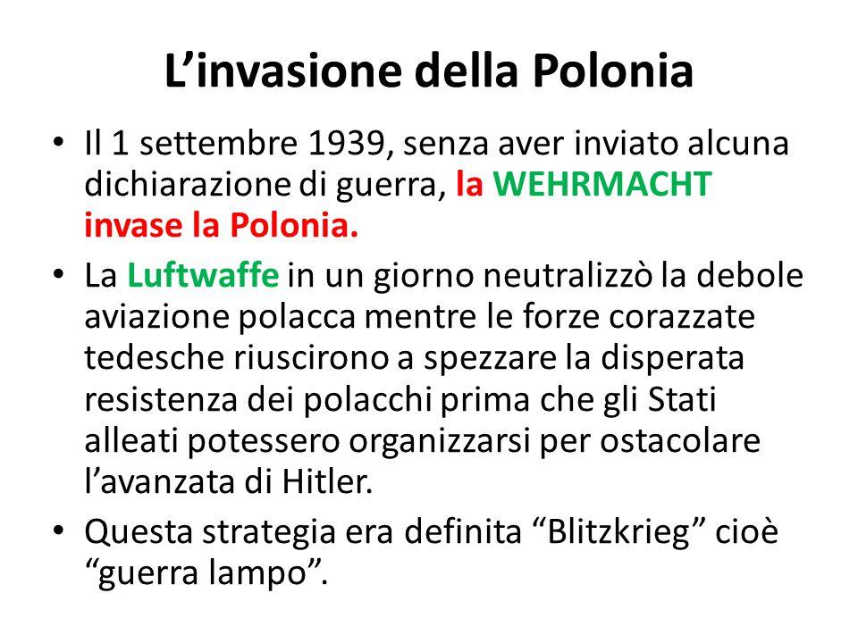 L'invasione della Polonia Il 1 settembre 1939, senza aver inviato alcuna dichiarazione di guerra, la WEHRMACHT invase la Polonia. La Luftwaffe in un g