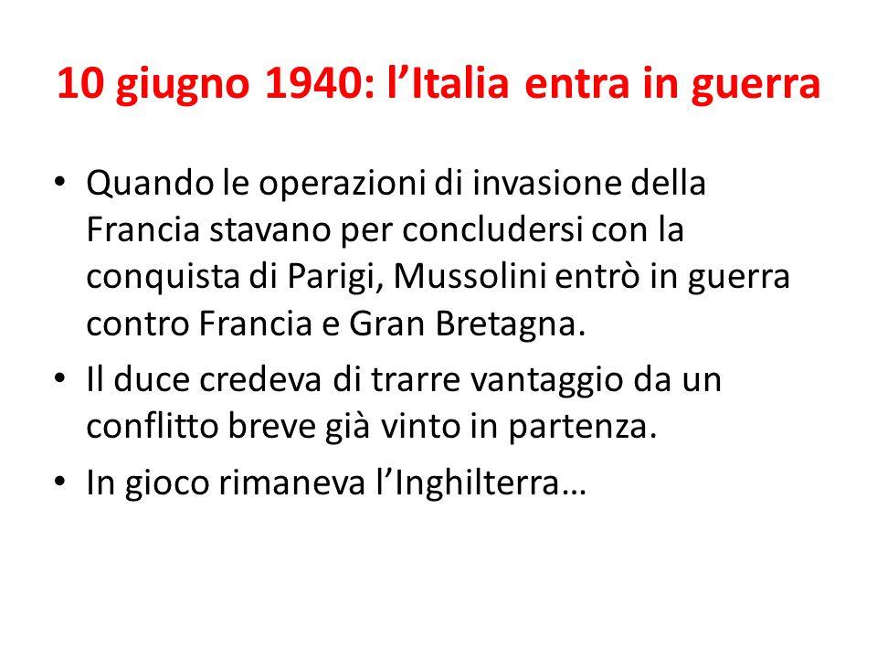10 giugno 1940: l'Italia entra in guerra Quando le operazioni di invasione della Francia stavano per concludersi con la conquista di Parigi, Mussolini