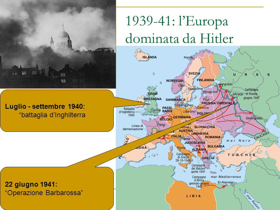 """1939-41: l'Europa dominata da Hitler Luglio - settembre 1940: """"battaglia d'Inghilterra 22 giugno 1941: """"Operazione Barbarossa"""""""