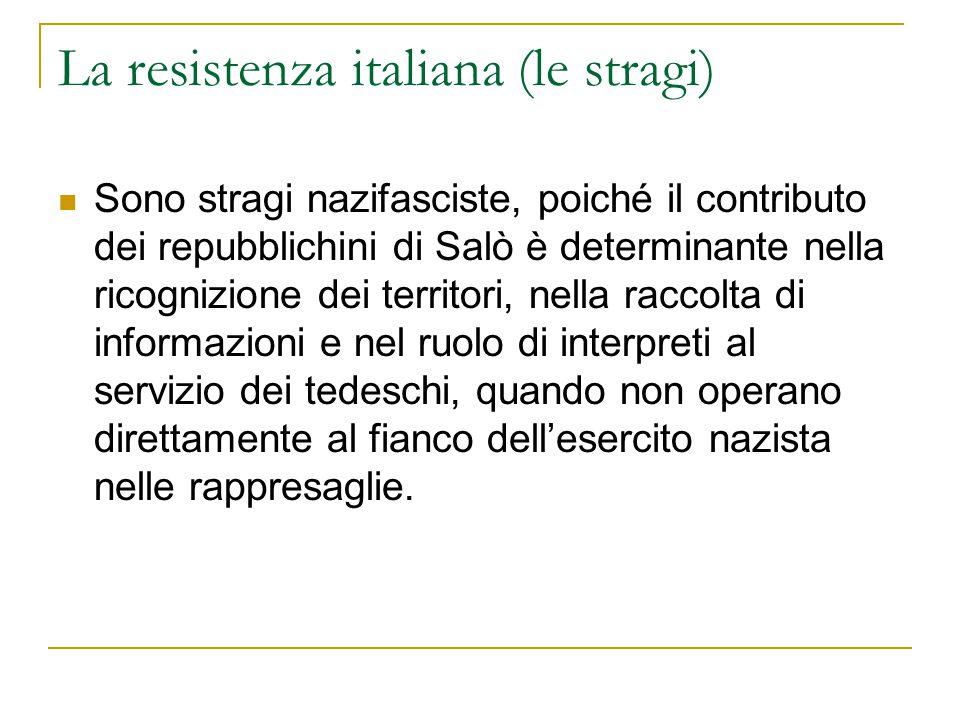 La resistenza italiana (le stragi) Sono stragi nazifasciste, poiché il contributo dei repubblichini di Salò è determinante nella ricognizione dei terr