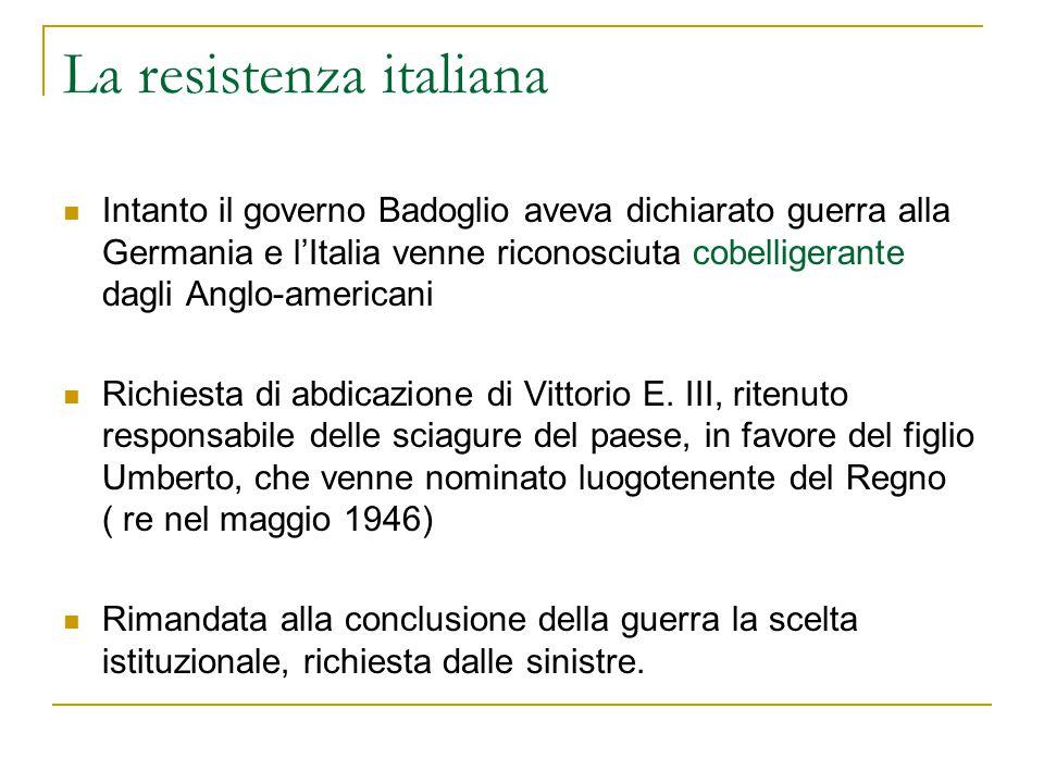 La resistenza italiana Intanto il governo Badoglio aveva dichiarato guerra alla Germania e l'Italia venne riconosciuta cobelligerante dagli Anglo-amer