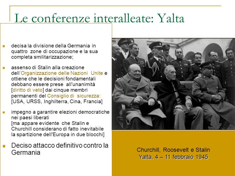 Le conferenze interalleate: Yalta decisa la divisione della Germania in quattro zone di occupazione e la sua completa smilitarizzazione; assenso di St