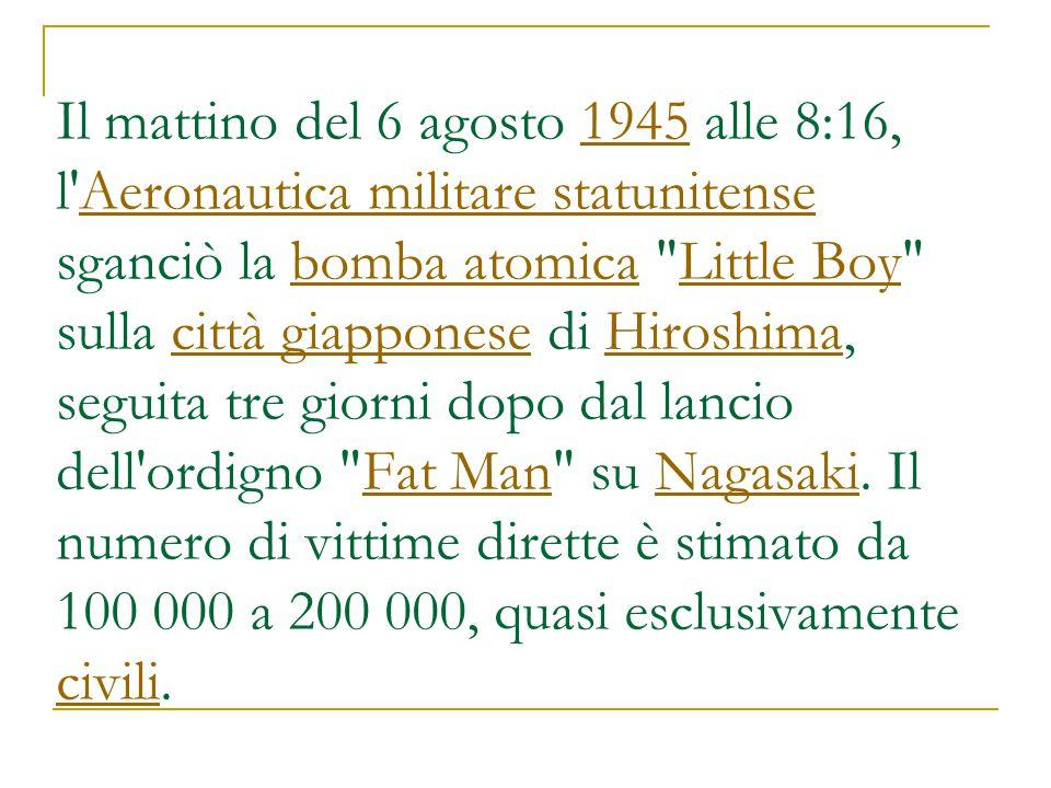 Il mattino del 6 agosto 1945 alle 8:16, l'Aeronautica militare statunitense sganciò la bomba atomica