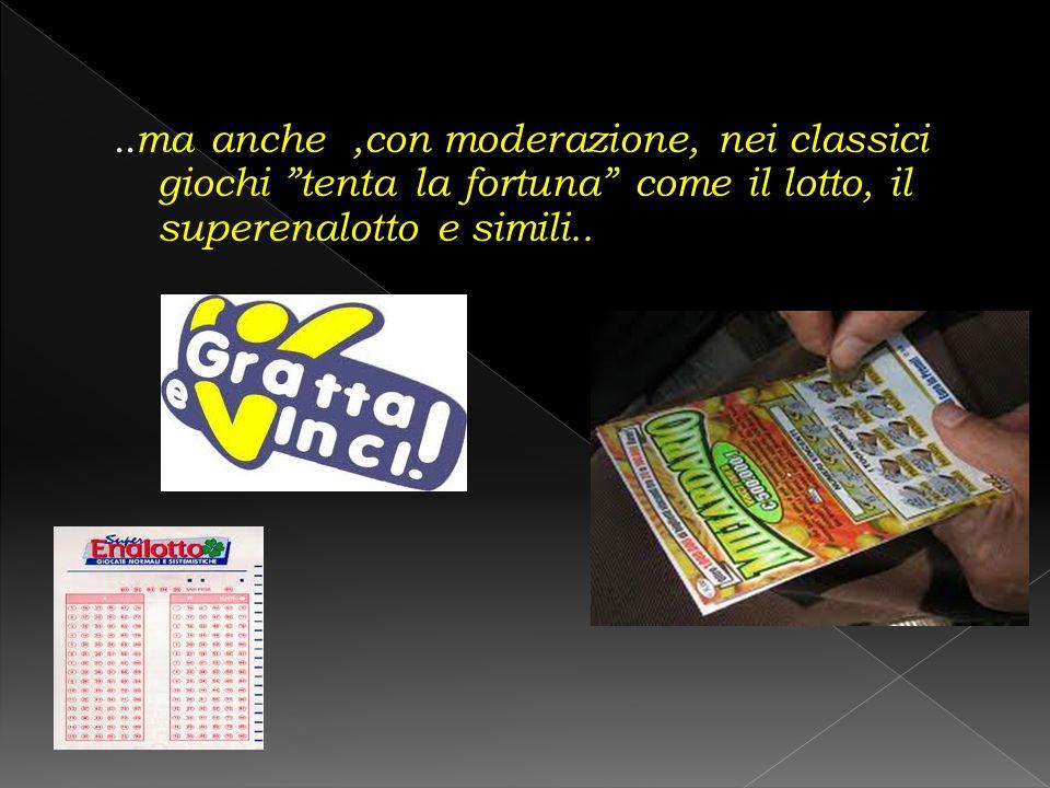 """.. ma anche,con moderazione, nei classici giochi """"tenta la fortuna"""" come il lotto, il superenalotto e simili.."""