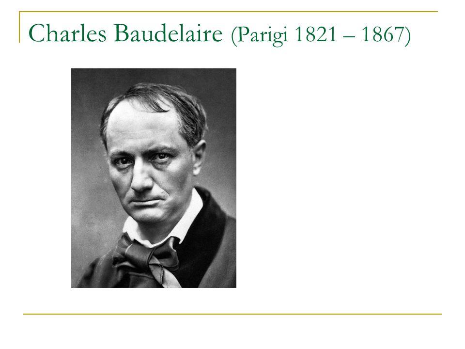 Charles Baudelaire (Parigi 1821 – 1867)