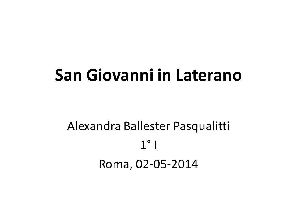 San Giovanni in Laterano Alexandra Ballester Pasqualitti 1° I Roma, 02-05-2014
