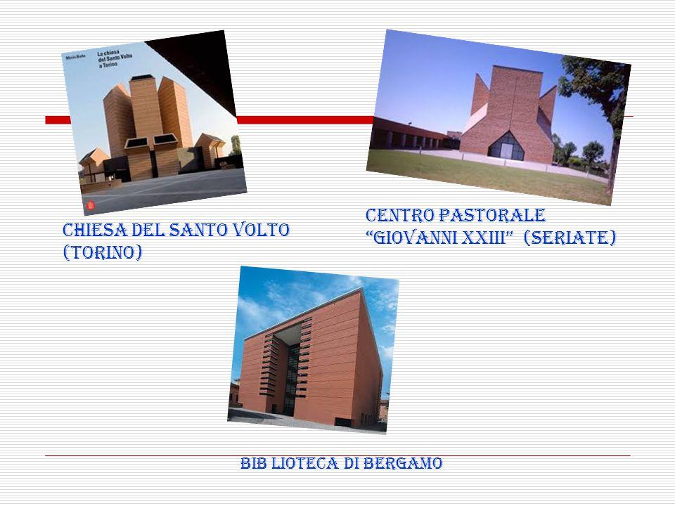 """CENTRO PASTORALE """"GIOVANNI XXIII"""" (SERIATE) CHIESA DEL SANTO VOLTO (TORINO) BIB LIOTECA DI BERGAMO"""