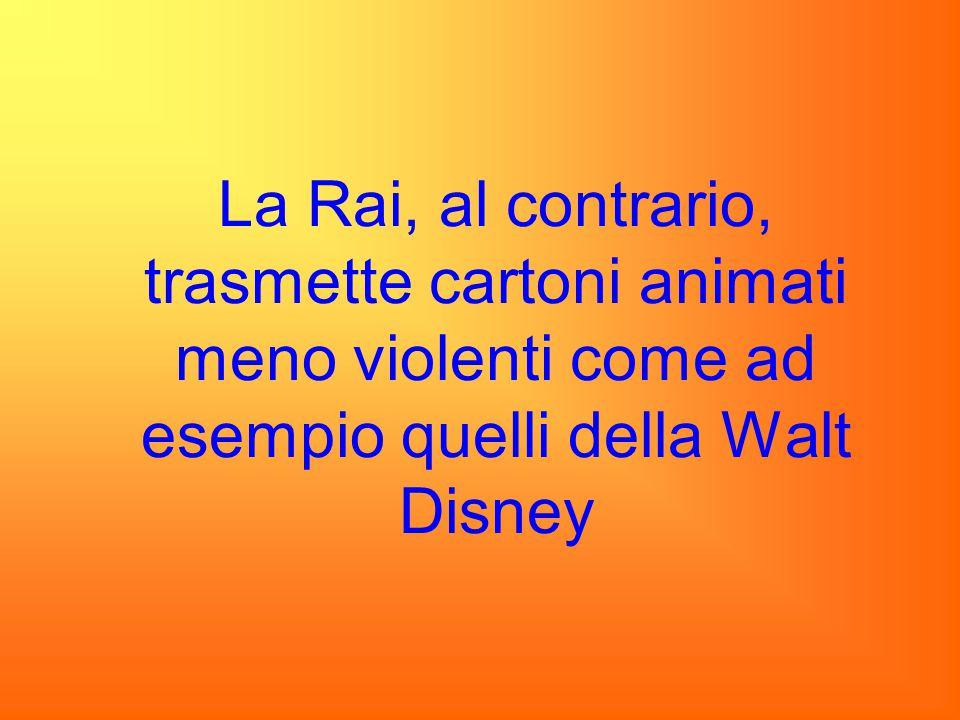La Rai, al contrario, trasmette cartoni animati meno violenti come ad esempio quelli della Walt Disney