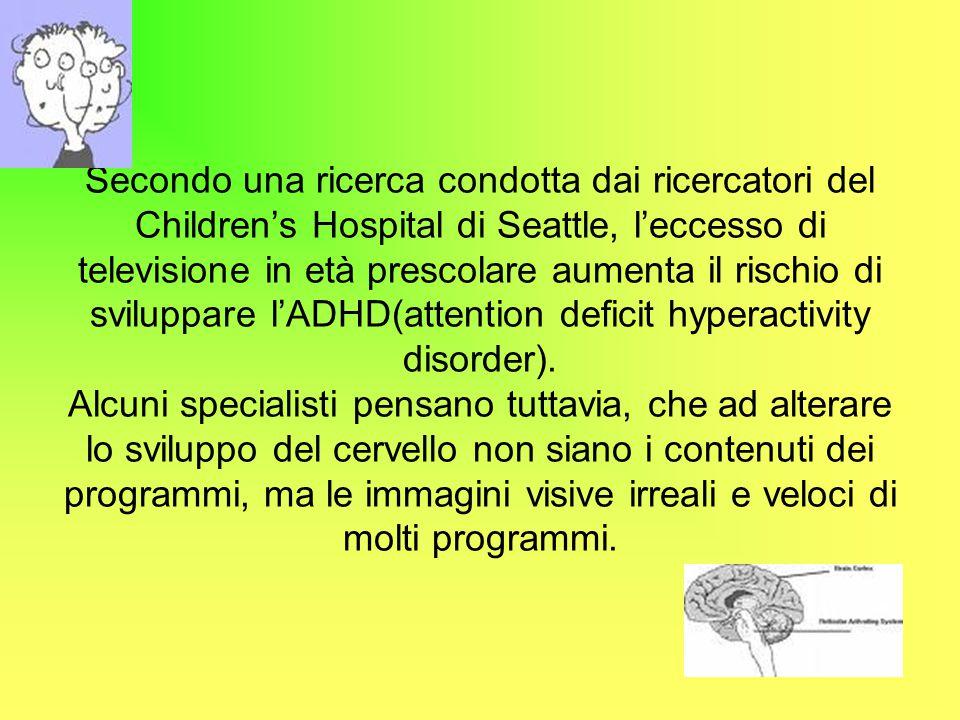 Secondo una ricerca condotta dai ricercatori del Children's Hospital di Seattle, l'eccesso di televisione in età prescolare aumenta il rischio di sviluppare l'ADHD(attention deficit hyperactivity disorder).