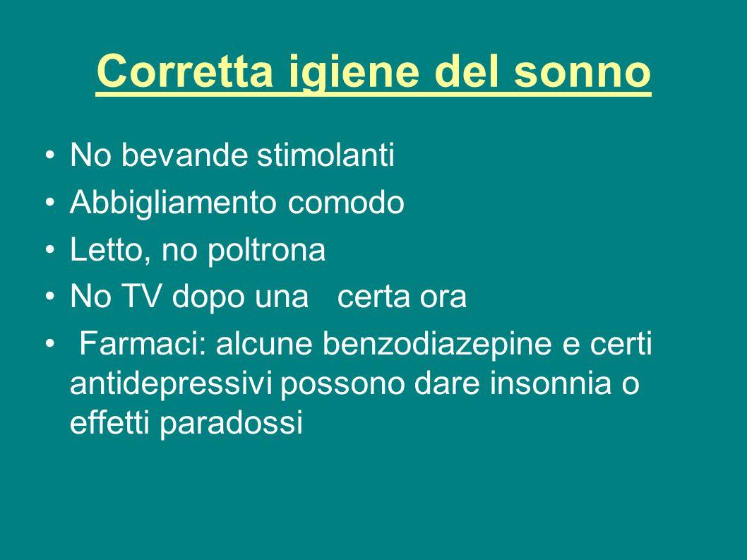 Corretta igiene del sonno No bevande stimolanti Abbigliamento comodo Letto, no poltrona No TV dopo una certa ora Farmaci: alcune benzodiazepine e cert