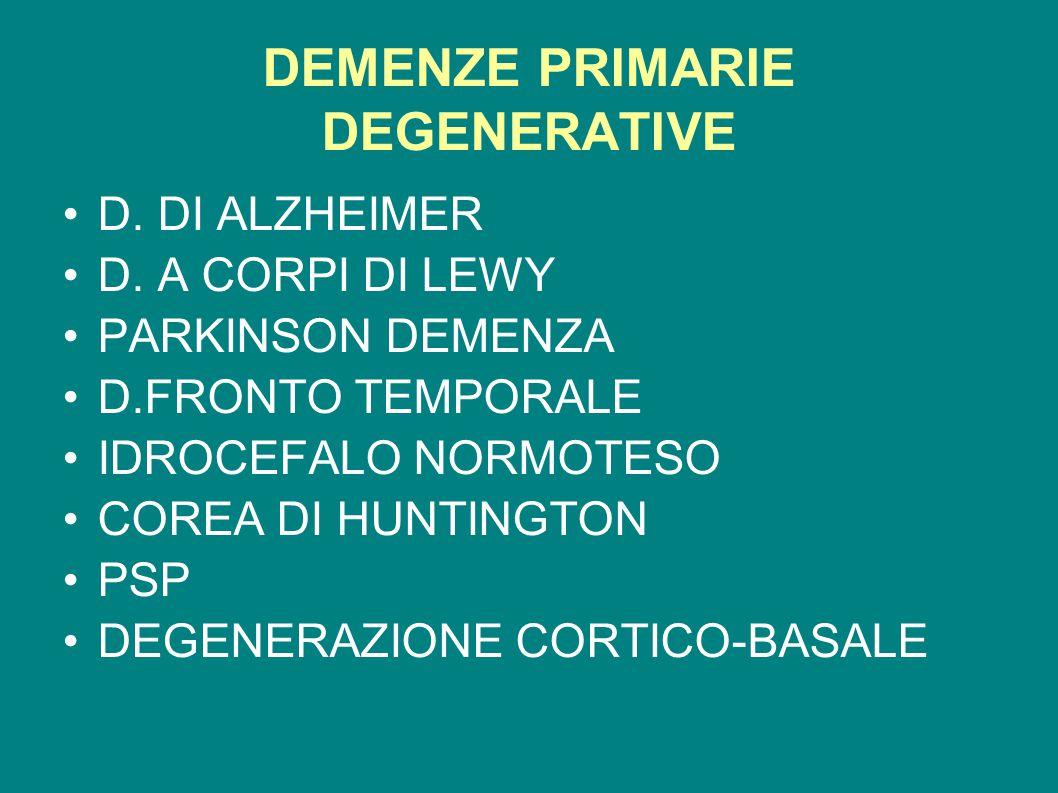 DEMENZE PRIMARIE DEGENERATIVE D. DI ALZHEIMER D. A CORPI DI LEWY PARKINSON DEMENZA D.FRONTO TEMPORALE IDROCEFALO NORMOTESO COREA DI HUNTINGTON PSP DEG