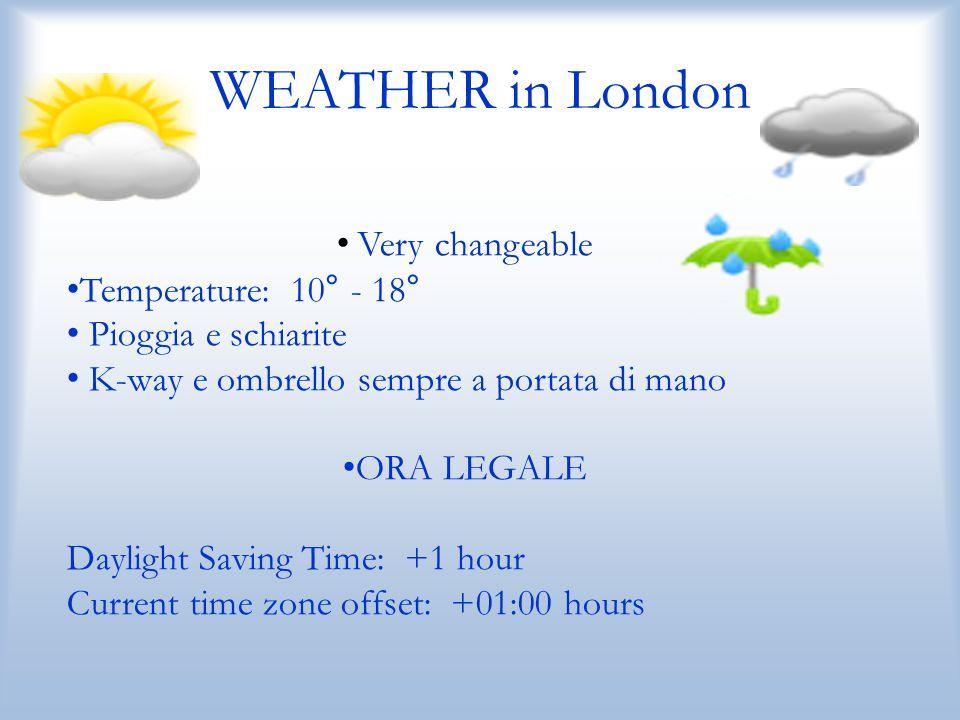 WEATHER in London Very changeable Temperature: 10° - 18° Pioggia e schiarite K-way e ombrello sempre a portata di mano ORA LEGALE Daylight Saving Time