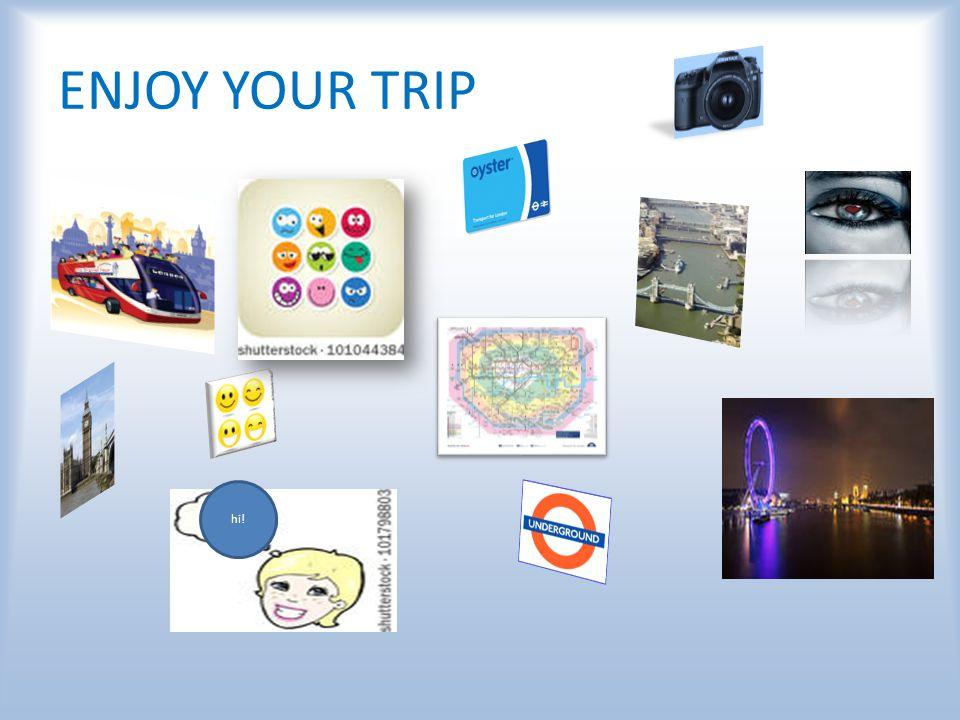 ENJOY YOUR TRIP hi!