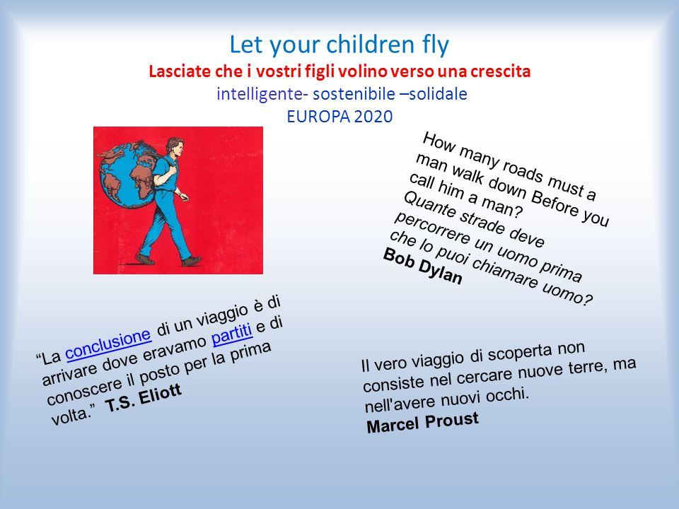 """Let your children fly Lasciate che i vostri figli volino verso una crescita intelligente- sostenibile –solidale EUROPA 2020 """"La conclusione di un viag"""