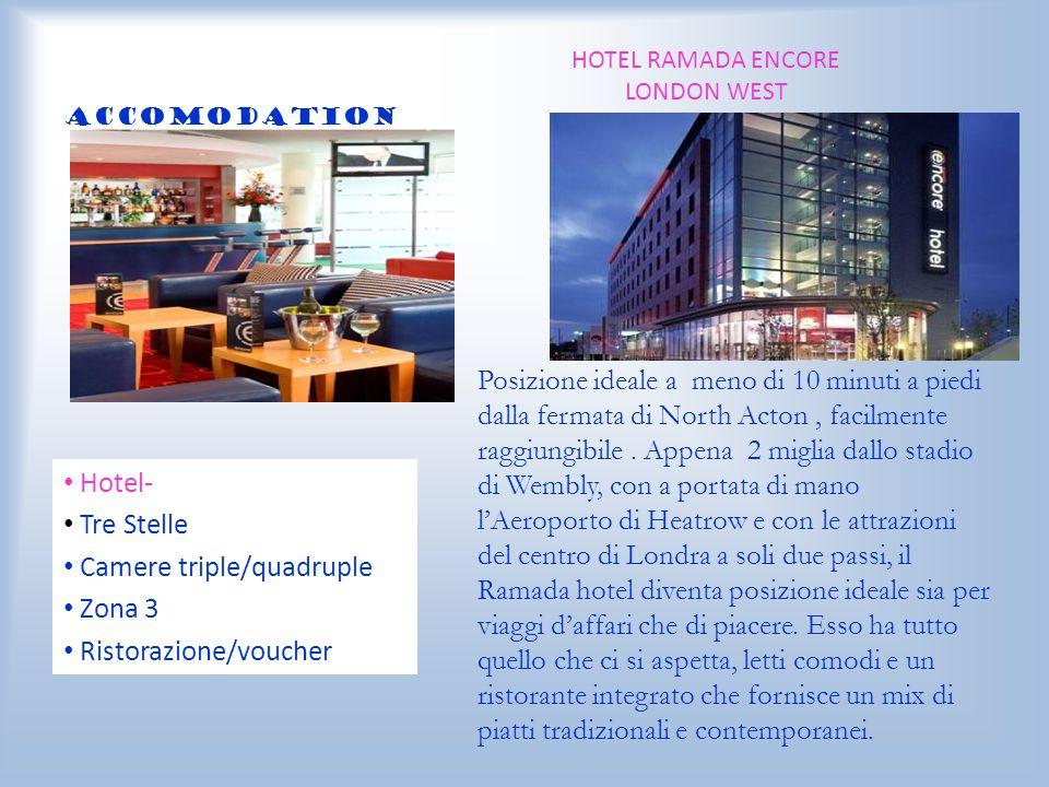 ACCOMODATION Hotel- Tre Stelle Camere triple/quadruple Zona 3 Ristorazione/voucher HOTEL RAMADA ENCORE LONDON WEST Posizione ideale a meno di 10 minut