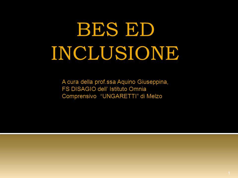 BES ED INCLUSIONE 1 A cura della prof.ssa Aquino Giuseppina, FS DISAGIO dell' Istituto Omnia Comprensivo UNGARETTI di Melzo