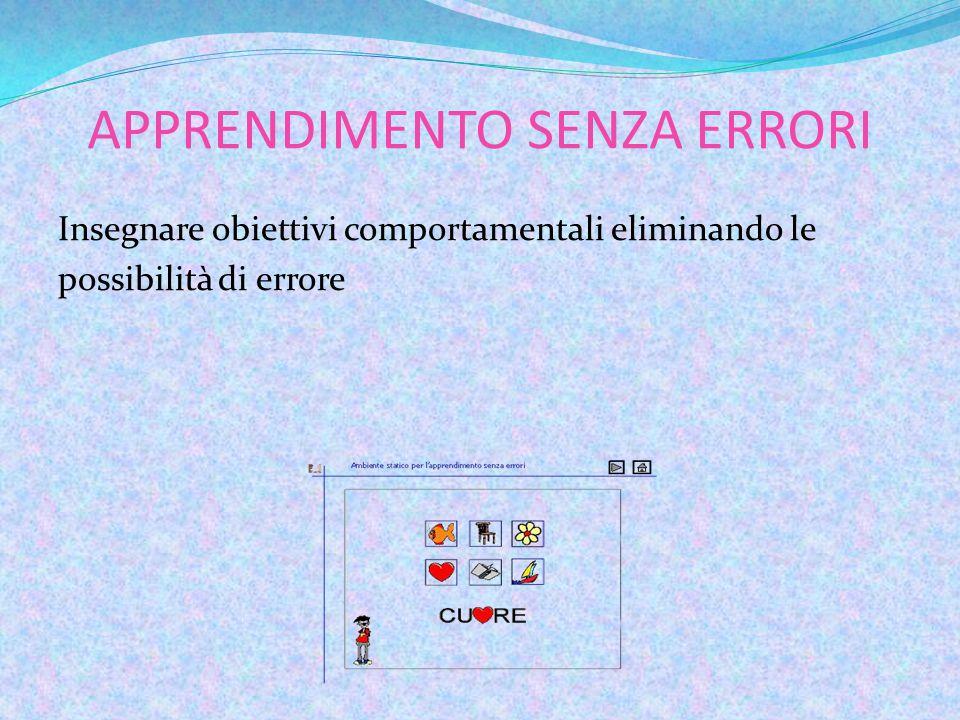 APPRENDIMENTO SENZA ERRORI Insegnare obiettivi comportamentali eliminando le possibilità di errore