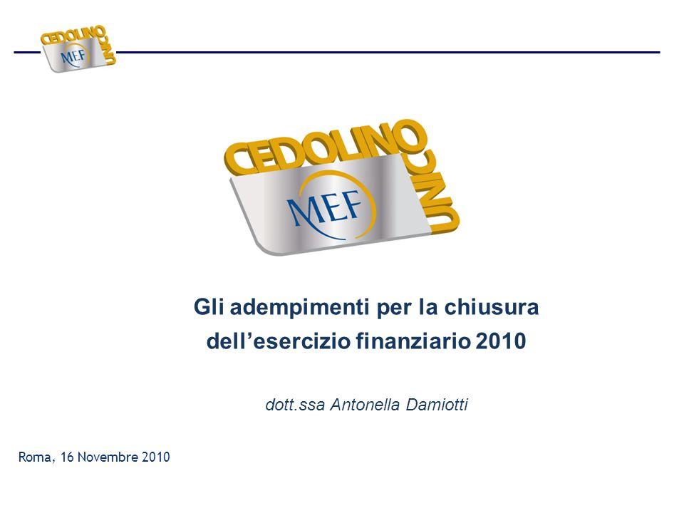 Gli adempimenti per la chiusura dell'esercizio finanziario 2010 dott.ssa Antonella Damiotti Roma, 16 Novembre 2010