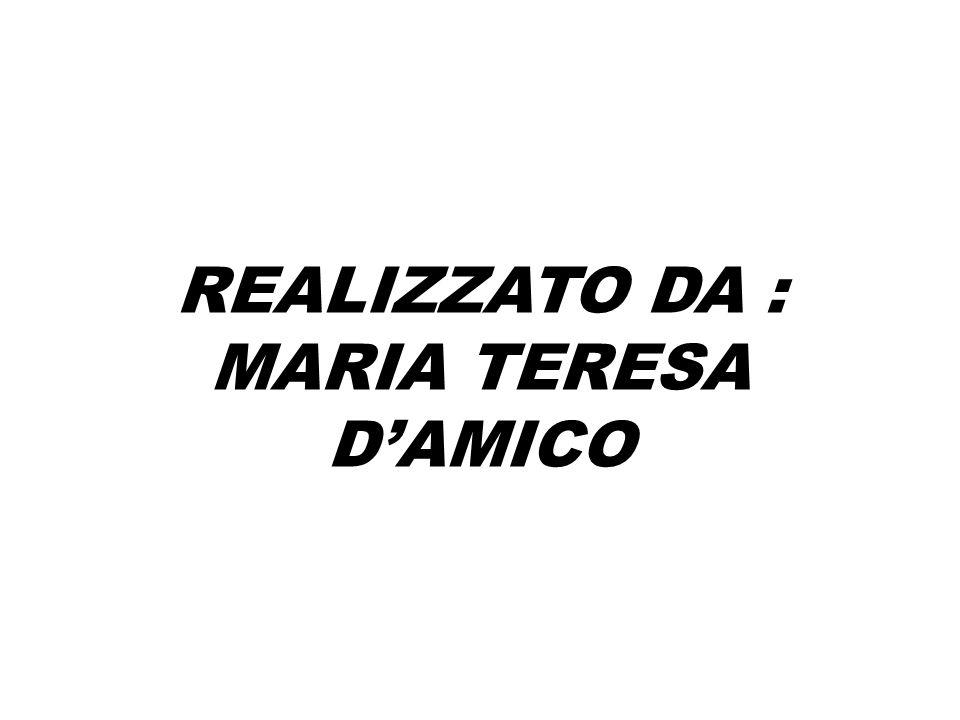 REALIZZATO DA : MARIA TERESA D'AMICO