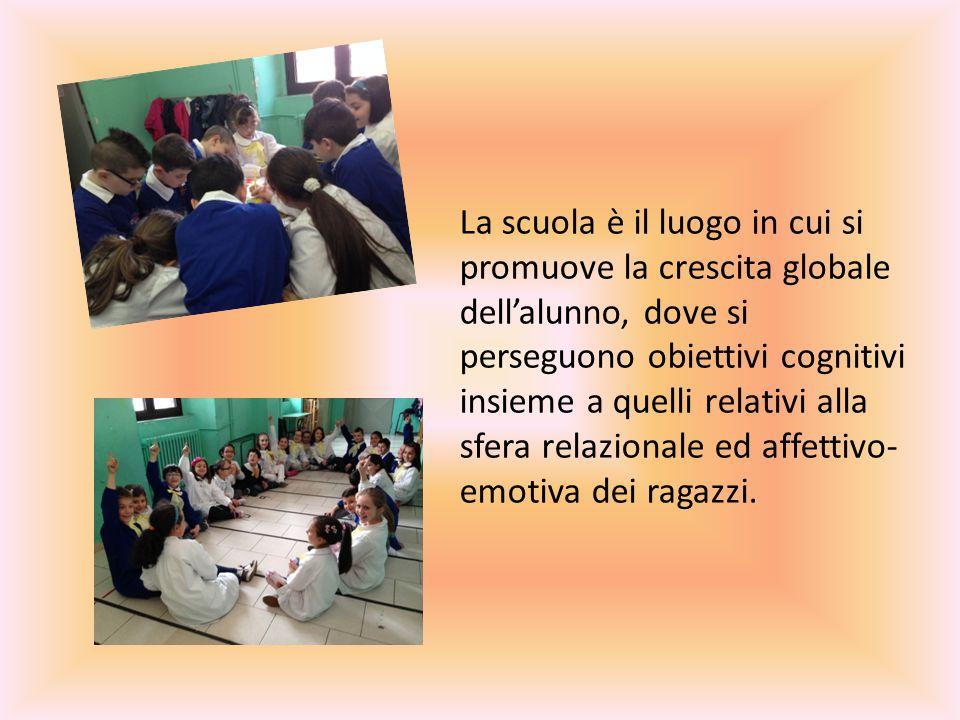 La scuola è il luogo in cui si promuove la crescita globale dell'alunno, dove si perseguono obiettivi cognitivi insieme a quelli relativi alla sfera r
