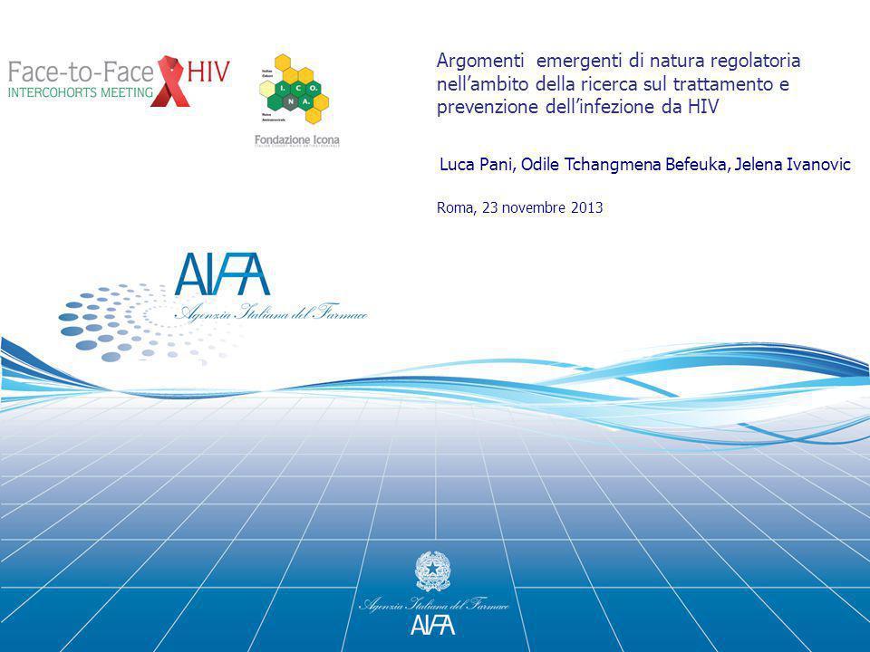 Argomenti emergenti di natura regolatoria nell'ambito della ricerca sul trattamento e prevenzione dell'infezione da HIV Luca Pani, Odile Tchangmena Be