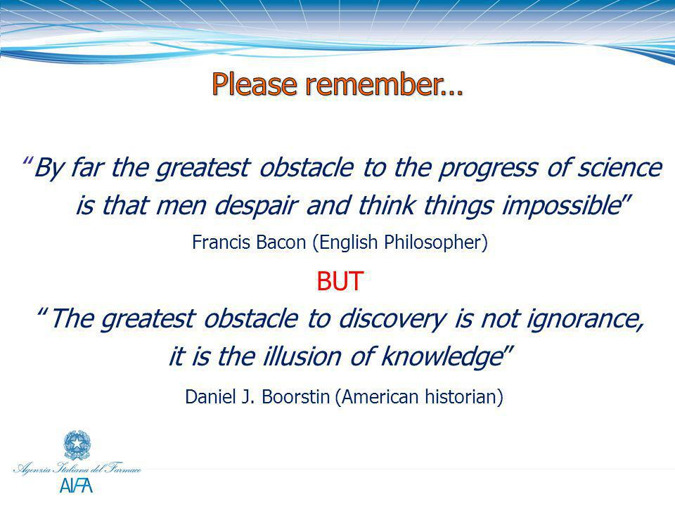 "41 ""By far the greatest obstacle to the progress of science is that men despair and think things impossible"" Francis Bacon (English Philosopher) BUT """