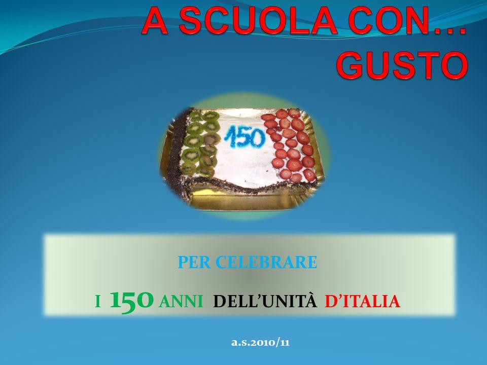 PER CELEBRARE I 150 ANNI DELL'UNITÀ D'ITALIA a.s.2010/11