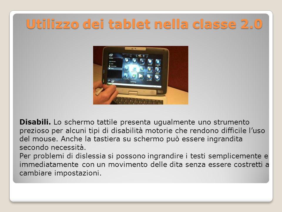 Utilizzo dei tablet nella classe 2.0 Utilizzo dei tablet nella classe 2.0 Disabili. Lo schermo tattile presenta ugualmente uno strumento prezioso per