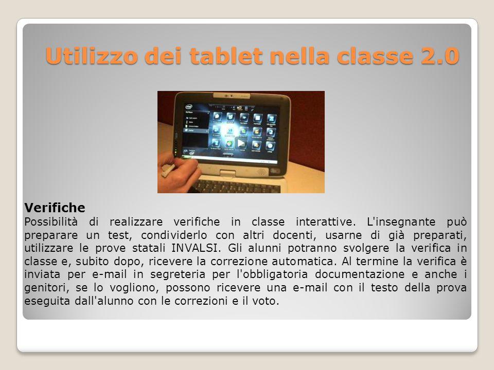 Utilizzo dei tablet nella classe 2.0 Utilizzo dei tablet nella classe 2.0 Verifiche Possibilità di realizzare verifiche in classe interattive. L'inseg