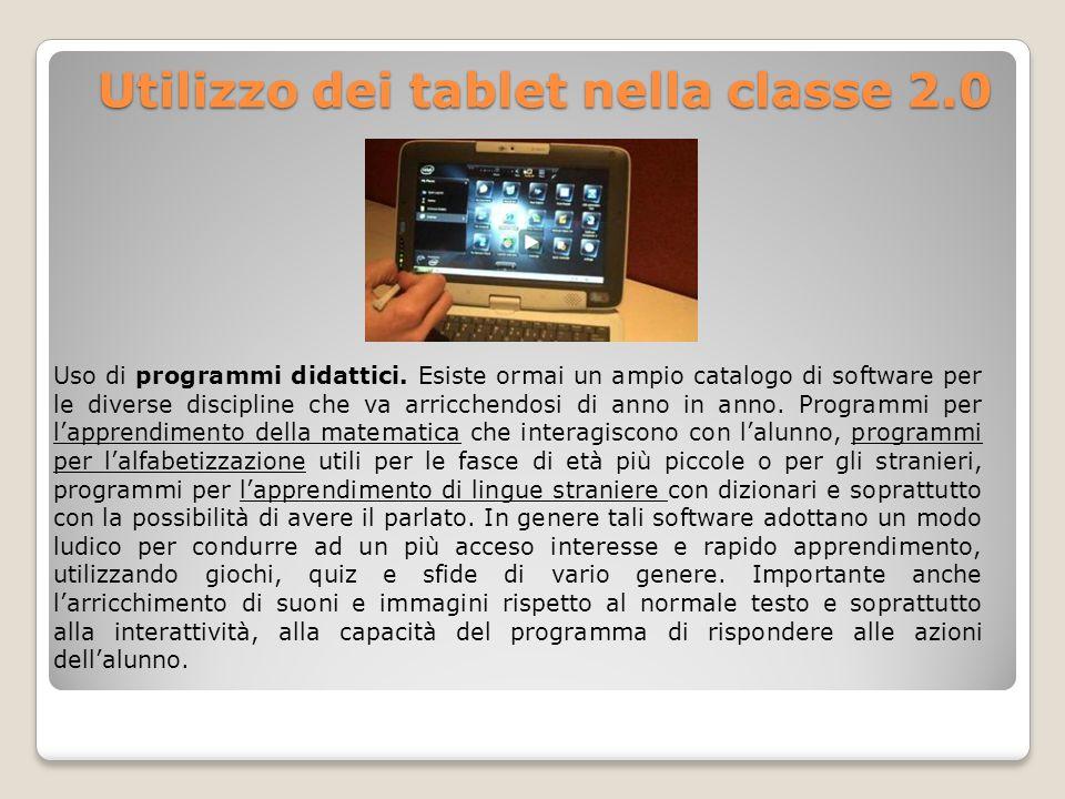 Utilizzo dei tablet nella classe 2.0 Utilizzo dei tablet nella classe 2.0 Uso di programmi didattici. Esiste ormai un ampio catalogo di software per l