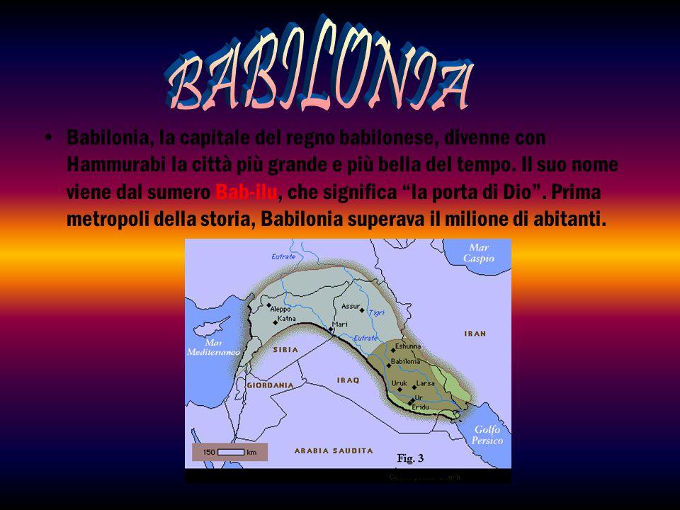 Babilonia, la capitale del regno babilonese, divenne con Hammurabi la città più grande e più bella del tempo. Il suo nome viene dal sumero Bab-ilu, ch