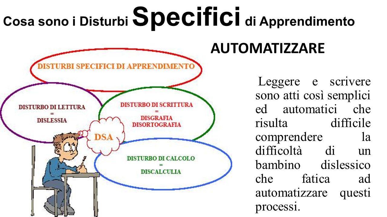 Cosa sono i Disturbi Specifici di Apprendimento Leggere e scrivere sono atti così semplici ed automatici che risulta difficile comprendere la difficol
