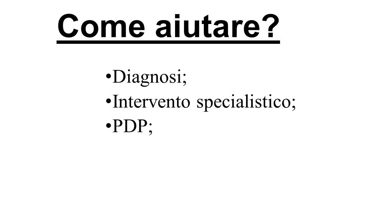 Come aiutare? Diagnosi; Intervento specialistico; PDP;
