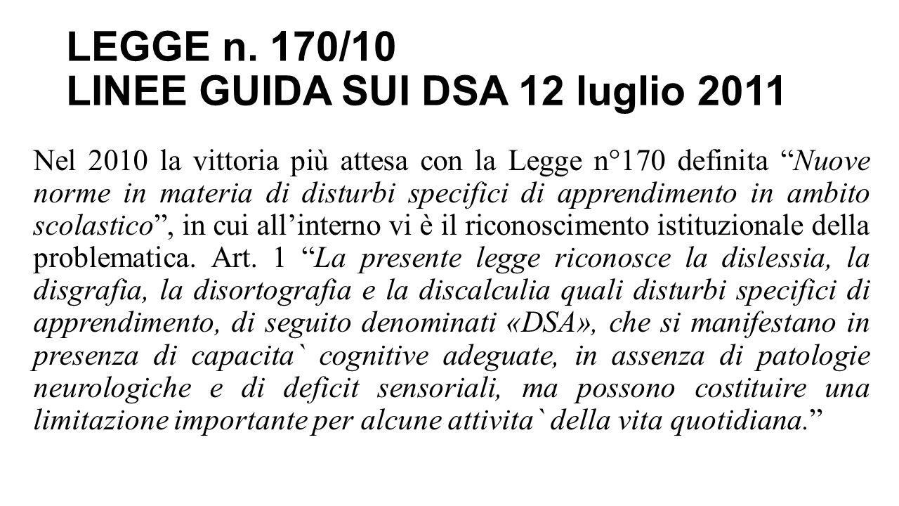 """LEGGE n. 170/10 LINEE GUIDA SUI DSA 12 luglio 2011 Nel 2010 la vittoria più attesa con la Legge n°170 definita """"Nuove norme in materia di disturbi spe"""