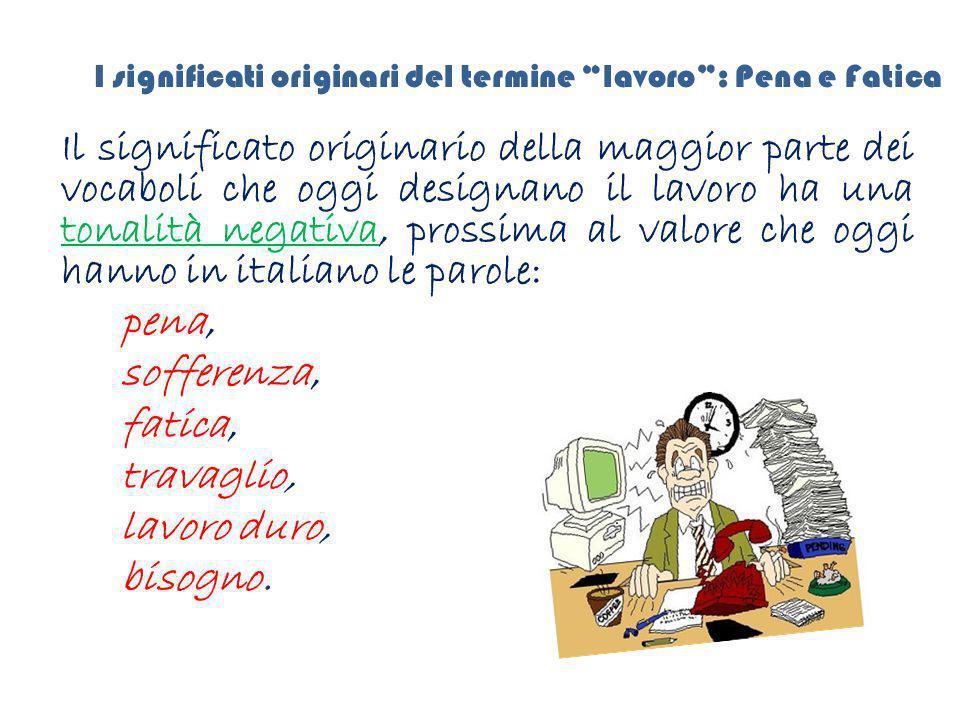 """I significati originari del termine """"lavoro"""": Pena e Fatica Il significato originario della maggior parte dei vocaboli che oggi designano il lavoro ha"""