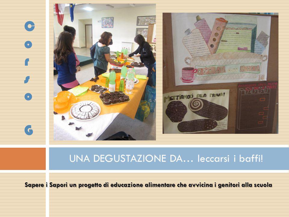 Sapere i Sapori un progetto di educazione alimentare che avvicina i genitori alla scuola UNA DEGUSTAZIONE DA… leccarsi i baffi! Corso GCorso G