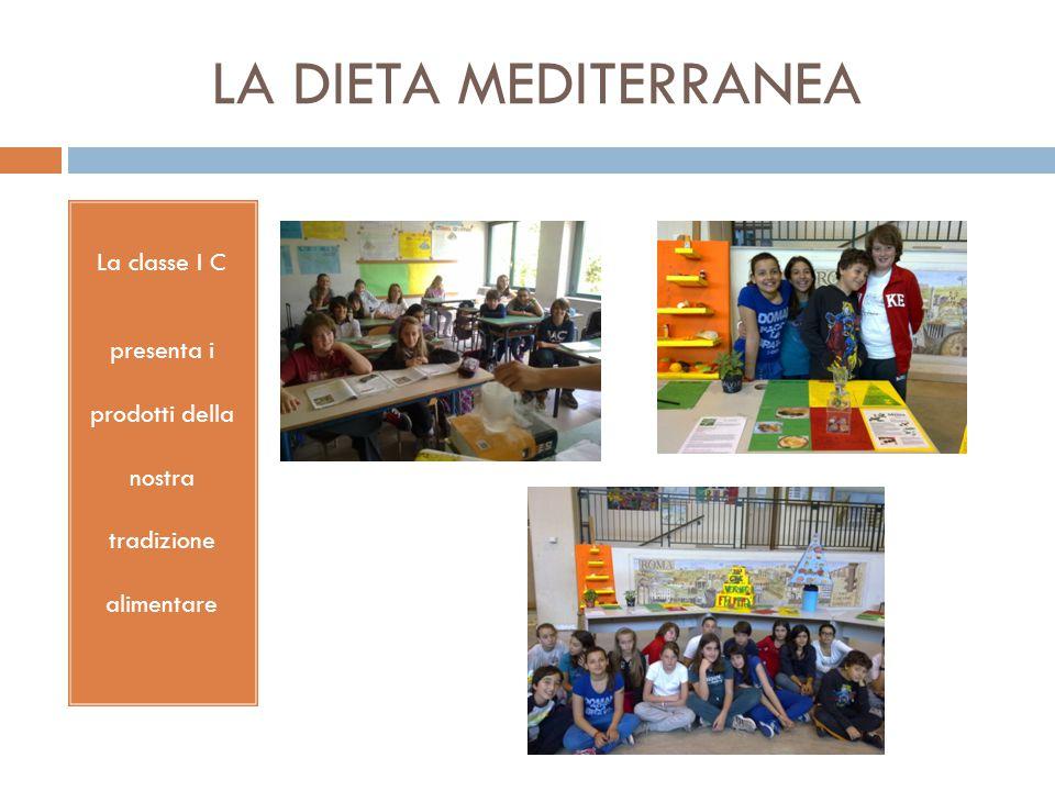 LA DIETA MEDITERRANEA La classe I C presenta i prodotti della nostra tradizione alimentare
