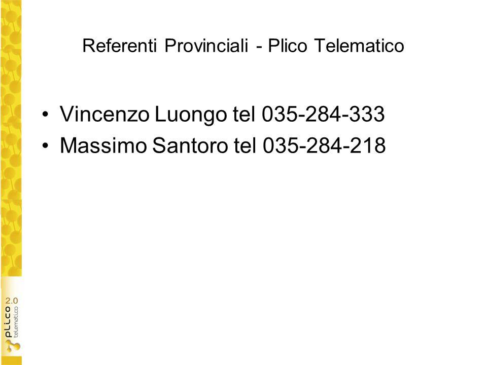 Referenti Provinciali - Plico Telematico Vincenzo Luongo tel 035-284-333 Massimo Santoro tel 035-284-218