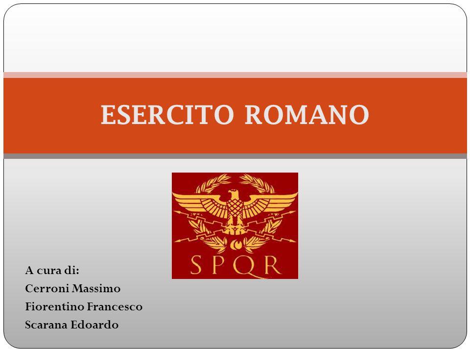 A cura di: Cerroni Massimo Fiorentino Francesco Scarana Edoardo ESERCITO ROMANO