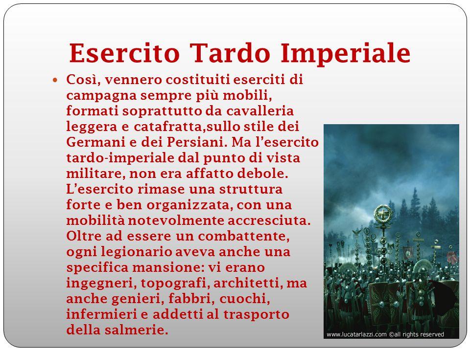 Esercito Tardo Imperiale Così, vennero costituiti eserciti di campagna sempre più mobili, formati soprattutto da cavalleria leggera e catafratta,sullo