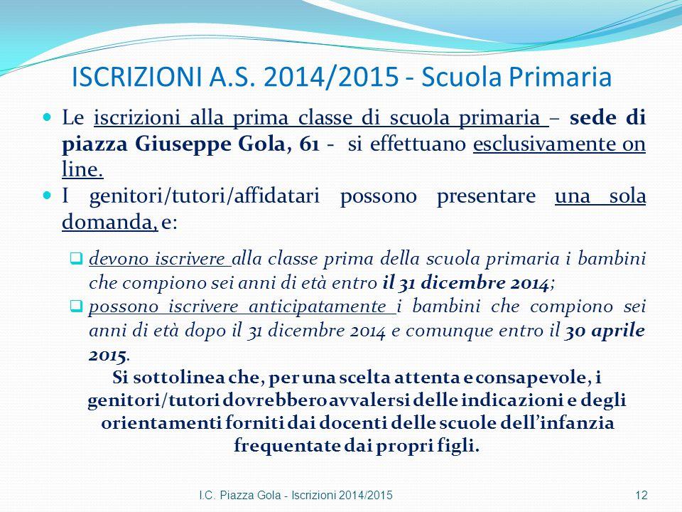 ISCRIZIONI A.S. 2014/2015 - Scuola Primaria Le iscrizioni alla prima classe di scuola primaria – sede di piazza Giuseppe Gola, 61 - si effettuano escl