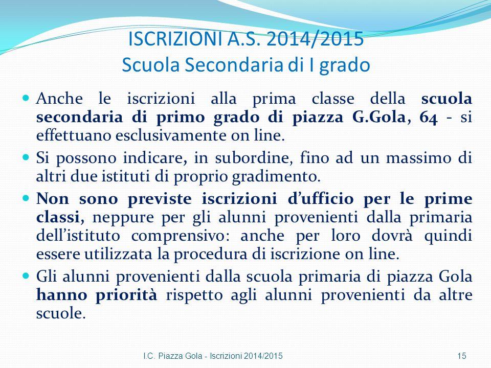 ISCRIZIONI A.S. 2014/2015 Scuola Secondaria di I grado Anche le iscrizioni alla prima classe della scuola secondaria di primo grado di piazza G.Gola,
