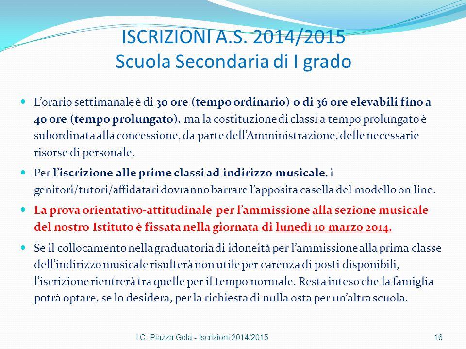 ISCRIZIONI A.S. 2014/2015 Scuola Secondaria di I grado L'orario settimanale è di 30 ore (tempo ordinario) o di 36 ore elevabili fino a 40 ore (tempo p