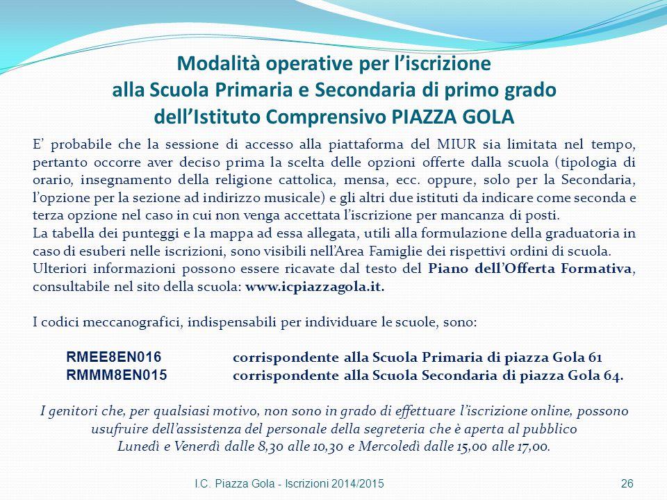 I.C. Piazza Gola - Iscrizioni 2014/201526 E' probabile che la sessione di accesso alla piattaforma del MIUR sia limitata nel tempo, pertanto occorre a