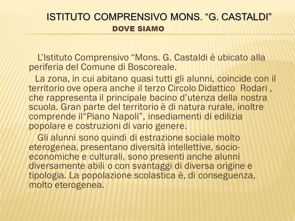 """ISTITUTO COMPRENSIVO MONS. """"G. CASTALDI"""" ISTITUTO COMPRENSIVO MONS. CASTALDI DOVE SIAMO COME OPERIAMO CHI SIAMO: Scuole Orari DOVE ANDIAMO LA SCUOLA D"""