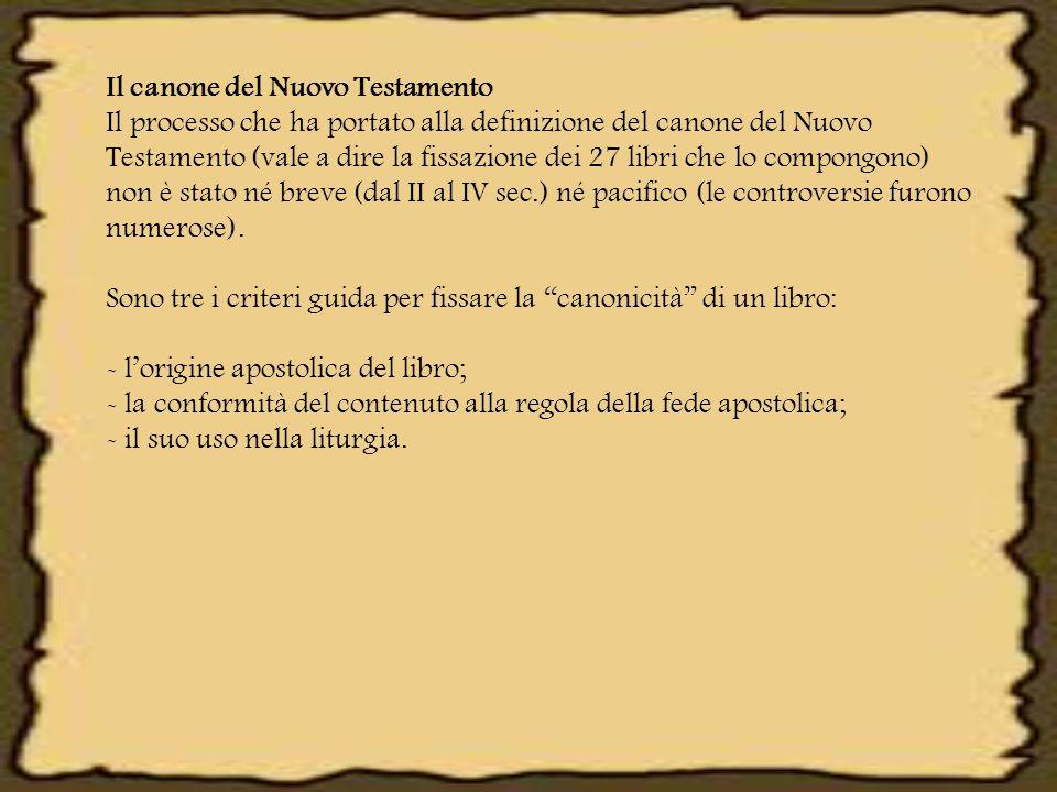 Il canone del Nuovo Testamento Il processo che ha portato alla definizione del canone del Nuovo Testamento (vale a dire la fissazione dei 27 libri che